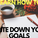Learn how to write down your goals – the right way