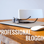 5 Things You Should Master If You Want To Become A Professional Blogger